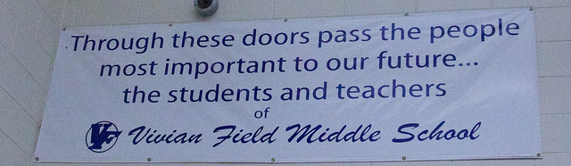 through these doors pass the people most important to our future...the students and teachers of Vivian Field Middle School