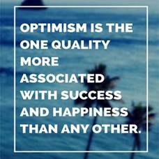 """Optimism is the one quality more associated with success and happiness than any other."""