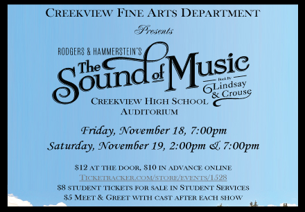 The Sound of Music at Creekview High Auditorium. November 18 at 7 P M and November 19 at 2 P M and 7 P M. $12 at the door, $10 in advance.