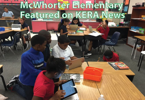 McWhorter Elementary was featured on KERA News, which recognized their digital approach to enriching students' learning environment.