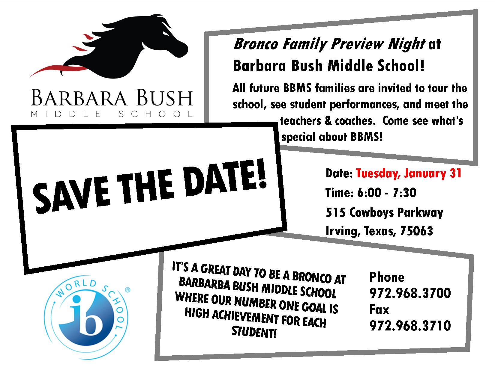 Bronco Family Preview Night at Barbara Bush Middle School! All future BBMS families are invited to tour the school, see student performances, and meet the teachers & coaches. Come see what's special about BBMS! IT'S A GREAT DAY TO BE A BRONCO AT BARBARBA BUSH MIDDLE SCHOOL WHERE OUR NUMBER ONE GOAL IS HIGH ACHIEVEMENT FOR EACH STUDENT!
