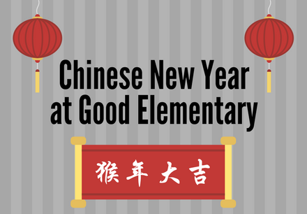 As part of our International Baccalaureate Program, Good Elementary will celebrate the Chinese New Year on January 31, 2017 at 6:30 p.m. Parents and community members are invited to join us for the traditional Chinese Dragon Dance, and crafts. Have a fortune cookie and welcome the Year of the Rooster!