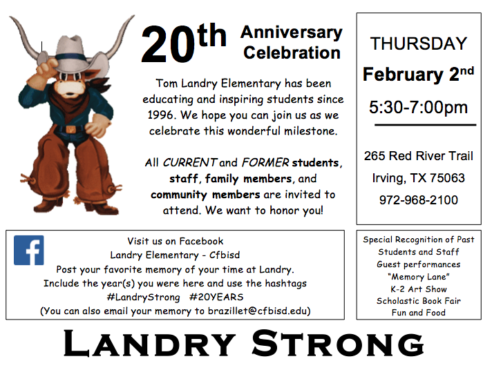 20th Anniversary Landry Elementary Celebration. Tom Landry Elementary has been educating and inspiring students since 1996. We hope you can join us as we celebrate this wonderful milestone. All current & Former students, staff, family members, and community members are invited to attend. We want to honor you! Thursday, February 2nd, 5:30 to 7 P M