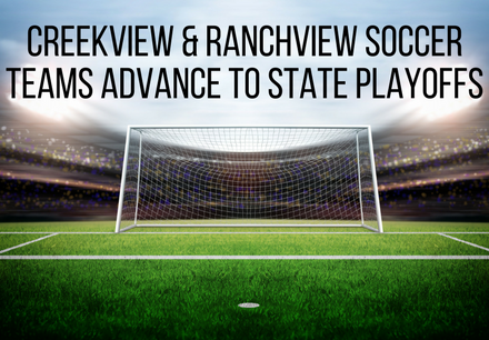 Creekview & Ranchview Soccer Teams Advance to State Playoffs