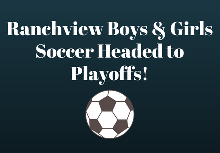Ranchview Boys & Girls Soccer Headed to Playoffs! (1)