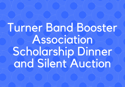 Turner Band Booster Association Scholarship Dinner and Silent Auction