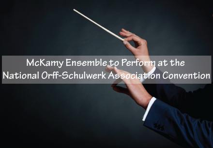 McKamy Ensemble to Perform at the National Orff-Schulwerk Association Convention