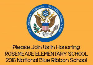 Please Join Us In Honoring Rosemeade Elementary School 2016 National Blue Ribbon School Wednesday, April 19, 2017 9:00AM Rosemeade Elementary School 3550 Kimberly Dr Carrollton, TX 75007