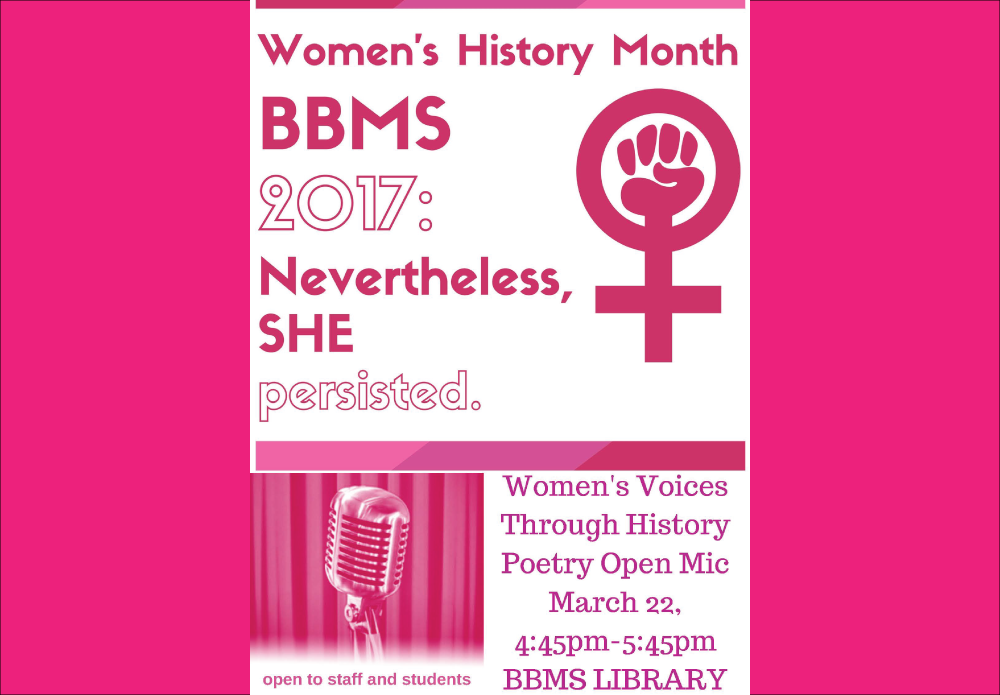 Women's History month at BBMS Womens'v Voices Through History Poetry Open Mic, March 22, 4:45 P M to 5:45 P M at the Library
