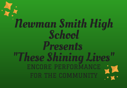 "Newman Smith High School Presents ""These Shining Lives"" An Encore Performance for the Community"