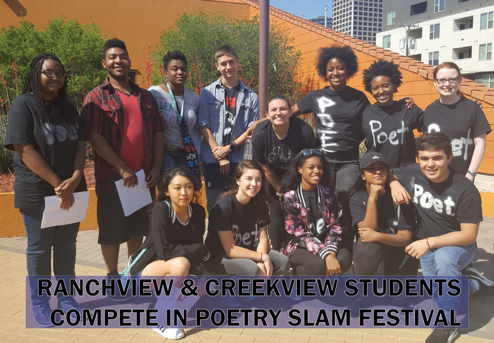 "Ranchview & Creekview Students Make their Mark on Poetry Slam Festival On Saturday, April 8th, students from Ranchview & Creekview High School represented CFBISD in the ""Louder Than a Bomb"" Semi-finals. This event took place at the Latino Cultural Center in Downtown Dallas. Louder than a Bomb (LTAB) is a high school poetry slam festival and writing program. LTAB is a 16 week writing program with 3 levels of involvement tailored to fit each campus. The workshops combine old school craft techniques with new school poetics. The students are challenged to study craft through critical examination of literary greats, modern leaders in the genre, and through examination of the lyrics of hip-hop. Creekview will be moving on to the finals to compete against 4 other schools for the title of LTAB Slam Poetry Champions. Ranchview is a finalist for the Chuck D Lyricist Activist Award. Congratulations to all the students that participated & good luck in the finals!"