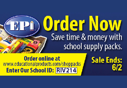 School supply packs are on sale now! Parents can save up to 40% with school supplies from EPI. Order online at www.educationalproducts.com/shoppacks and enter our school ID RIV214. Order deadline: 6/25