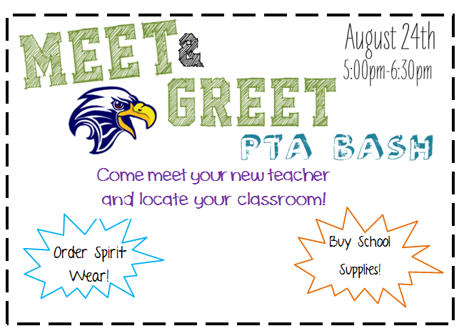 Meet & Greet PTA Bash Come meet your new teacher and locate your classroom! -Order Spirit Wear! -Buy School Supplies! August 24th, 5:00-6:30PM